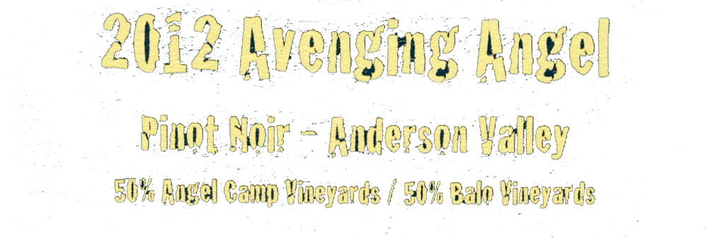 2012 Avenging Angel Pinot Noir - Anderson Valley. 50% Angel Camp Vineyards / 50% Balo Vineyards